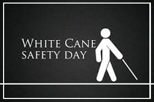 October 15 - White Cane Safety Day